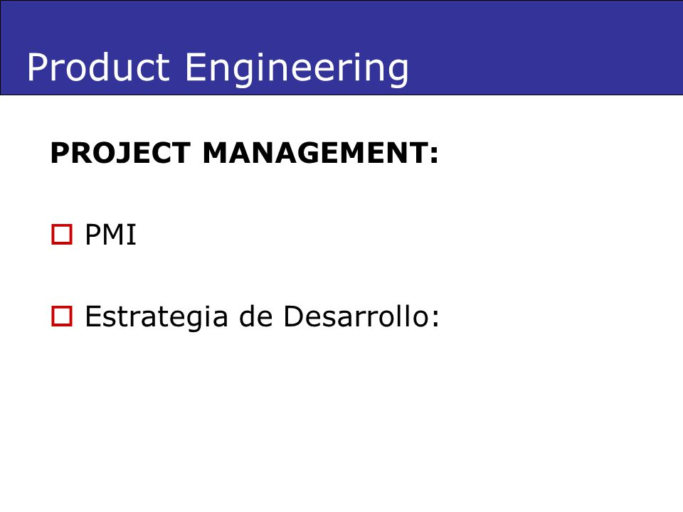 Product Engineering PROJECT MANAGEMENT: PMI Estrategia de Desarrollo: