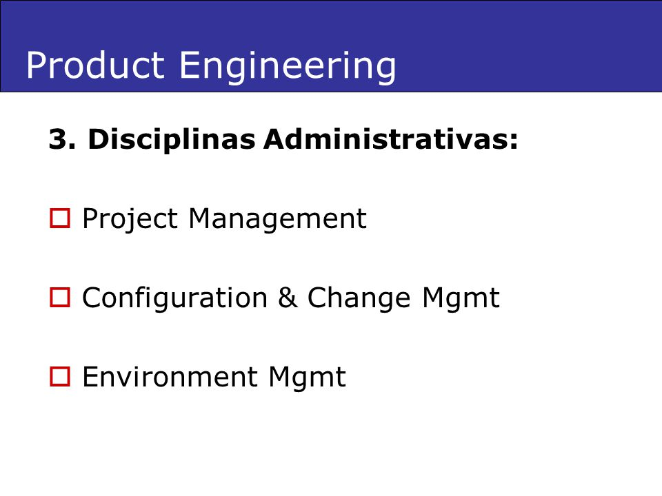 Product Engineering 3. Disciplinas Administrativas: Project Management