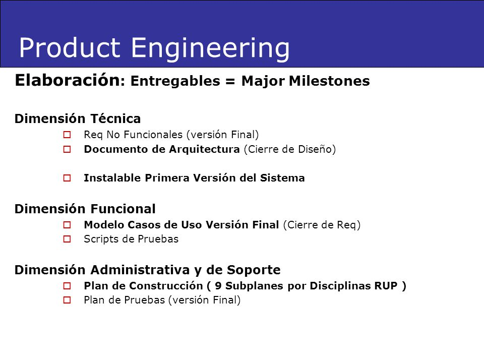 Product Engineering Elaboración: Entregables = Major Milestones