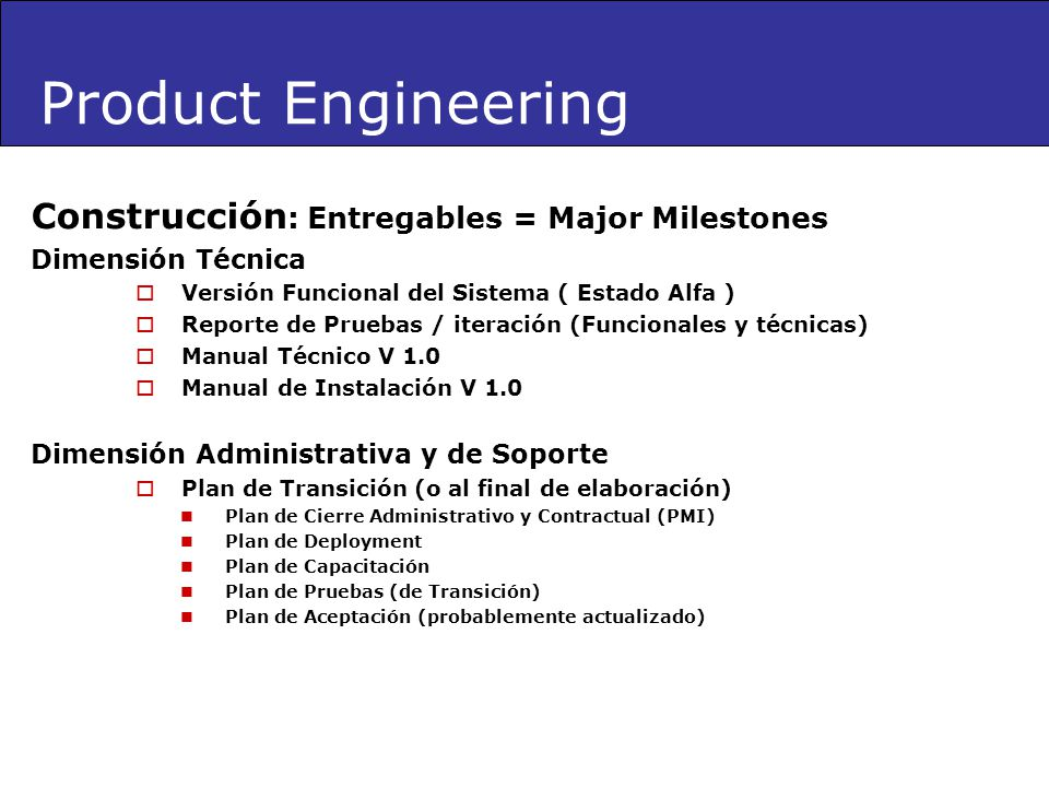 Product Engineering Construcción: Entregables = Major Milestones