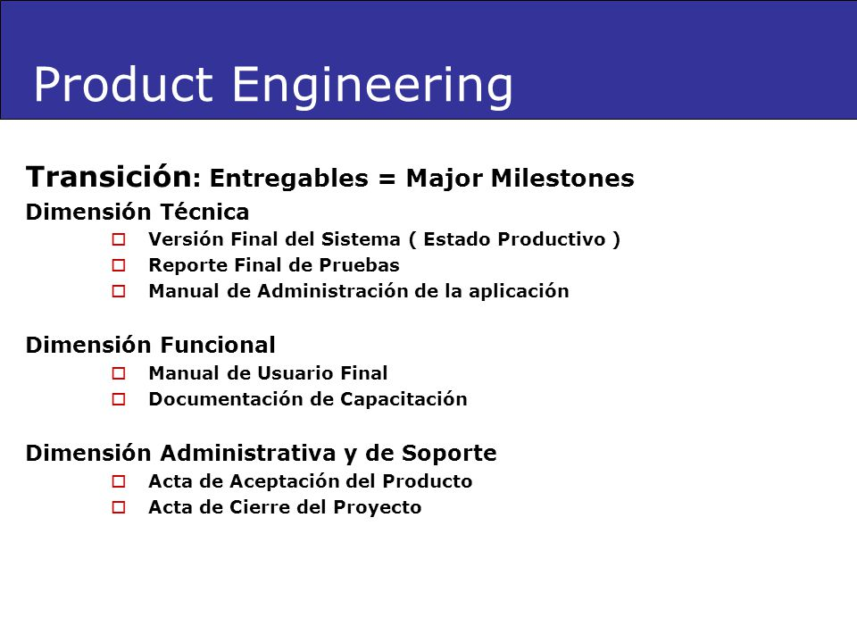 Product Engineering Transición: Entregables = Major Milestones