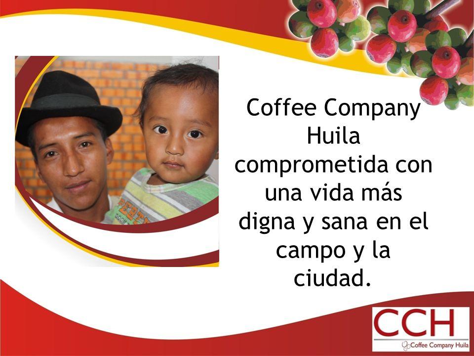 Coffee Company Huila comprometida con una vida más digna y sana en el campo y la ciudad.