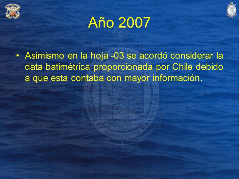 Año 2007 Asimismo en la hoja -03 se acordó considerar la data batimétrica proporcionada por Chile debido a que esta contaba con mayor información.