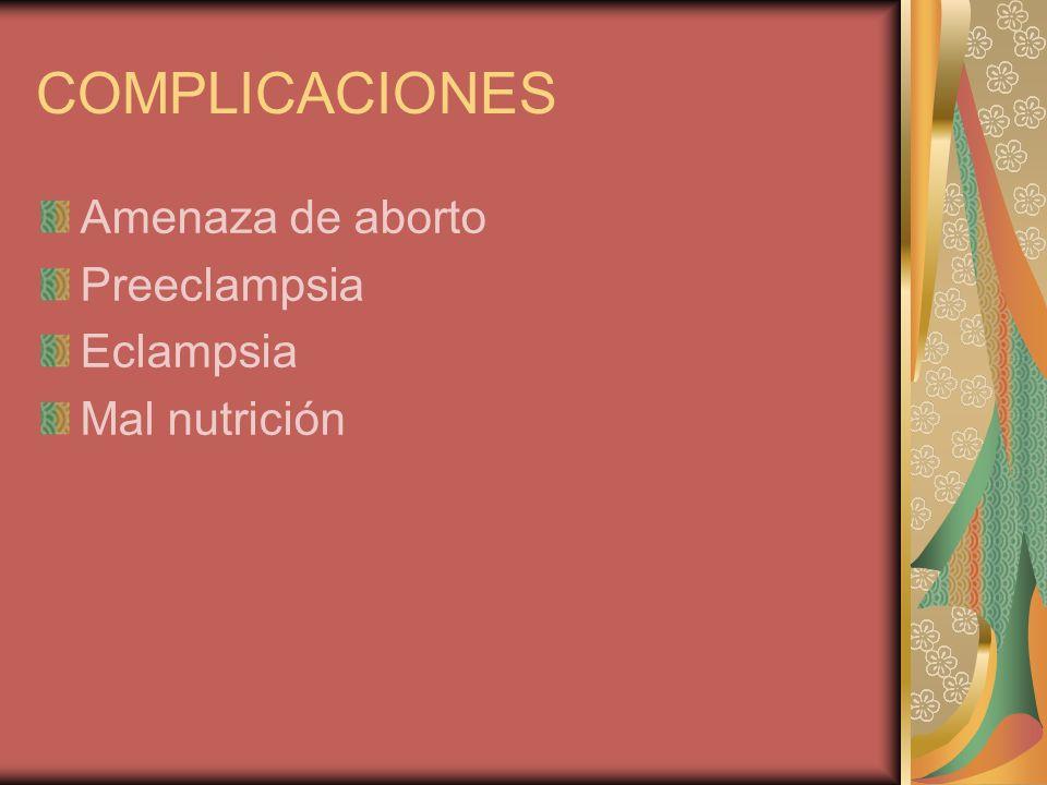 COMPLICACIONES Amenaza de aborto Preeclampsia Eclampsia Mal nutrición