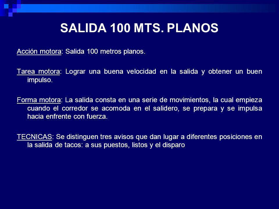 SALIDA 100 MTS. PLANOS Acción motora: Salida 100 metros planos.