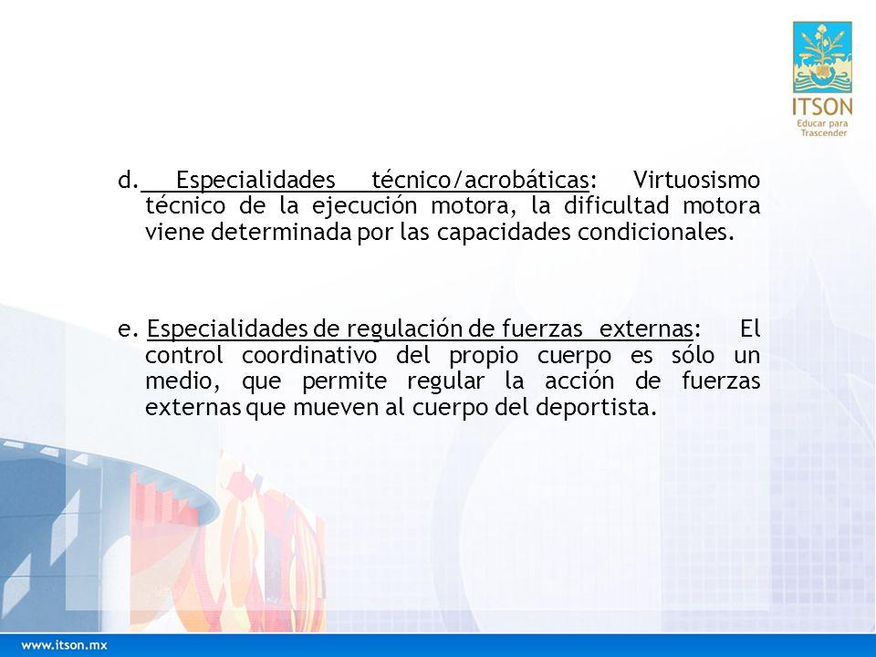 d. Especialidades técnico/acrobáticas: Virtuosismo técnico de la ejecución motora, la dificultad motora viene determinada por las capacidades condicionales.