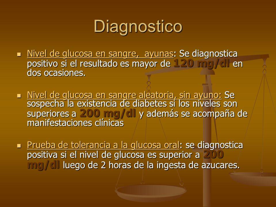 Diagnostico Nivel de glucosa en sangre, ayunas: Se diagnostica positivo si el resultado es mayor de 120 mg/dl en dos ocasiones.
