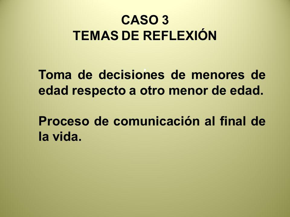 CASO 3 TEMAS DE REFLEXIÓN. . Toma de decisiones de menores de edad respecto a otro menor de edad.