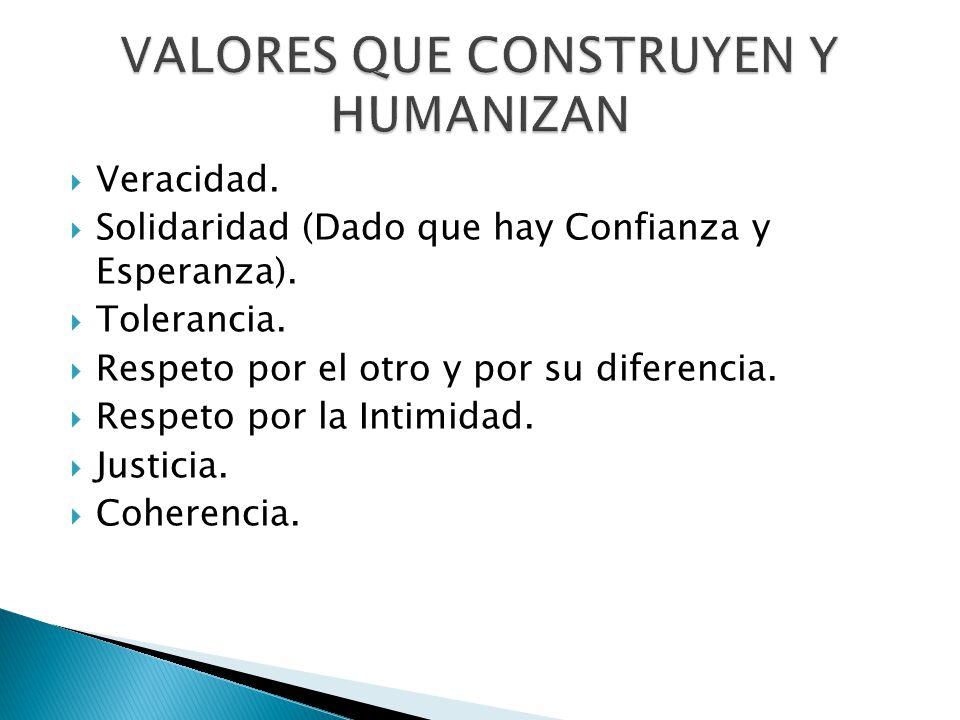 VALORES QUE CONSTRUYEN Y HUMANIZAN