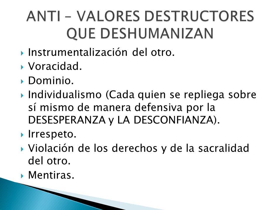 ANTI – VALORES DESTRUCTORES QUE DESHUMANIZAN