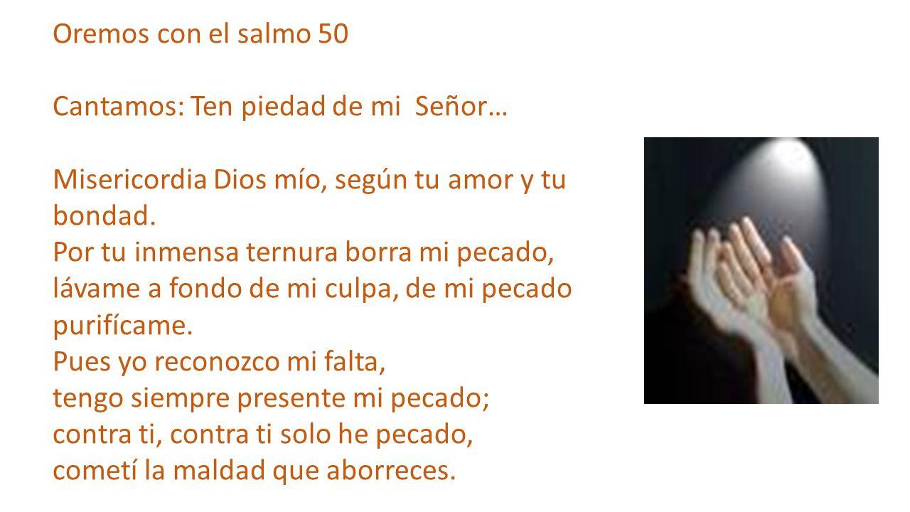 Oremos con el salmo 50 Cantamos: Ten piedad de mi Señor…
