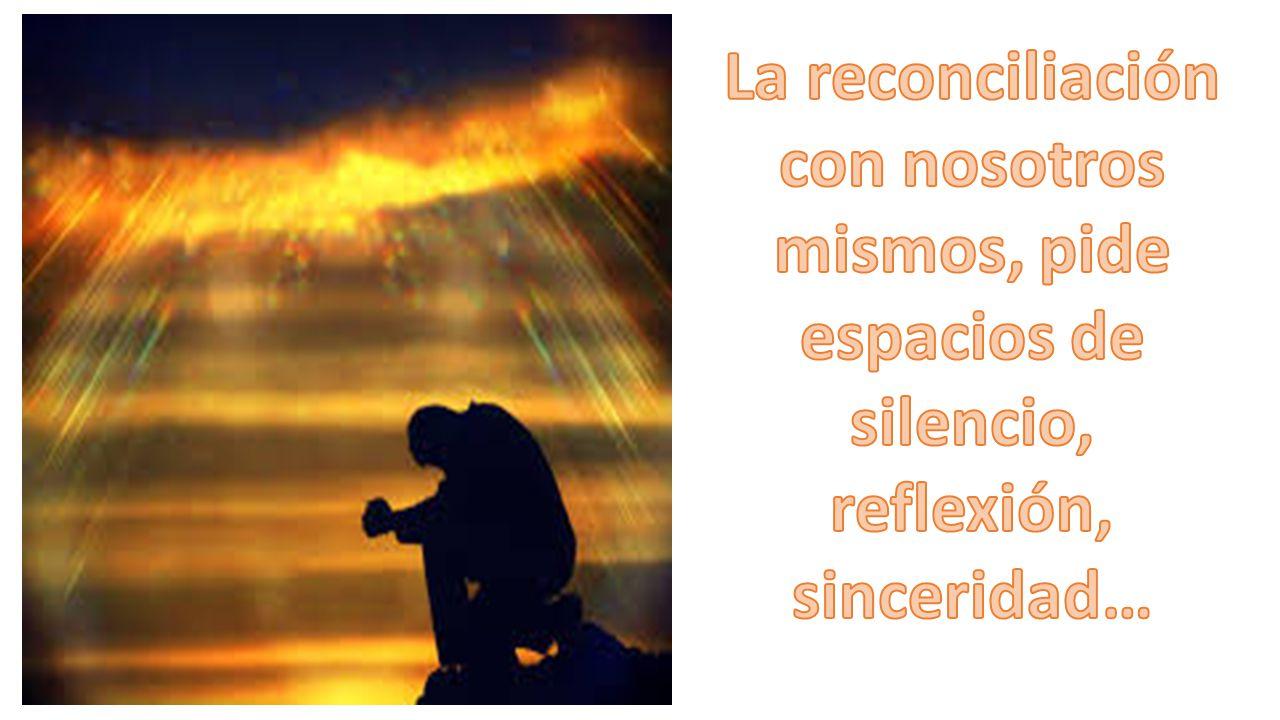 La reconciliación con nosotros mismos, pide espacios de silencio, reflexión, sinceridad…
