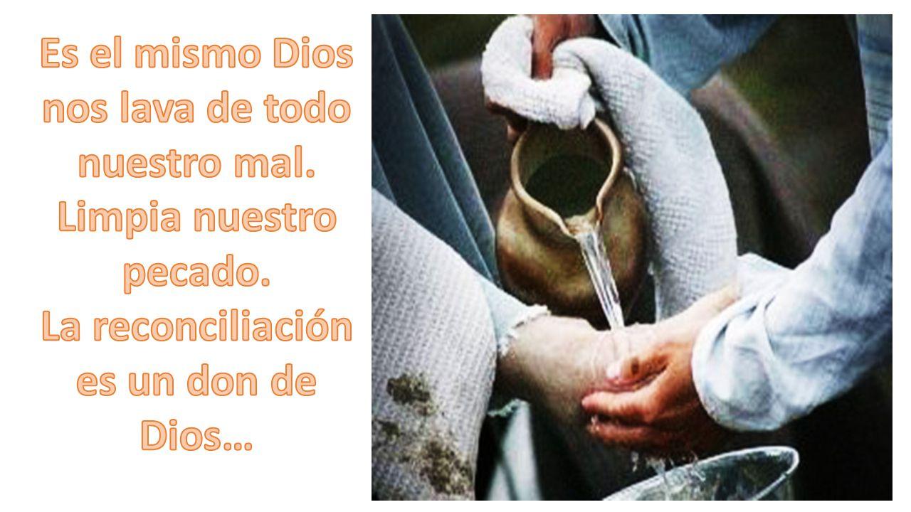 Es el mismo Dios nos lava de todo nuestro mal. Limpia nuestro pecado.