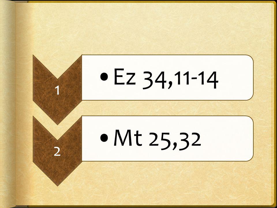 1 Ez 34,11-14 2 Mt 25,32