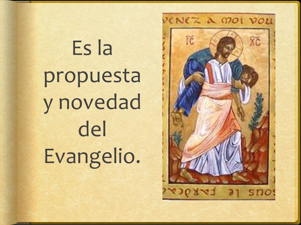 Es la propuesta y novedad del Evangelio.