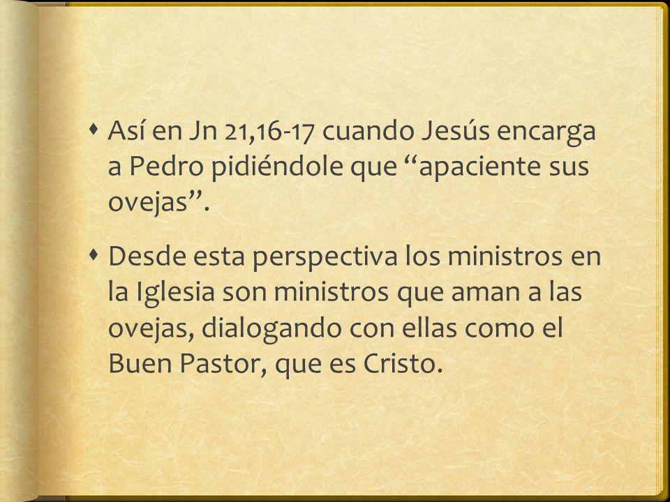 Así en Jn 21,16-17 cuando Jesús encarga a Pedro pidiéndole que apaciente sus ovejas .