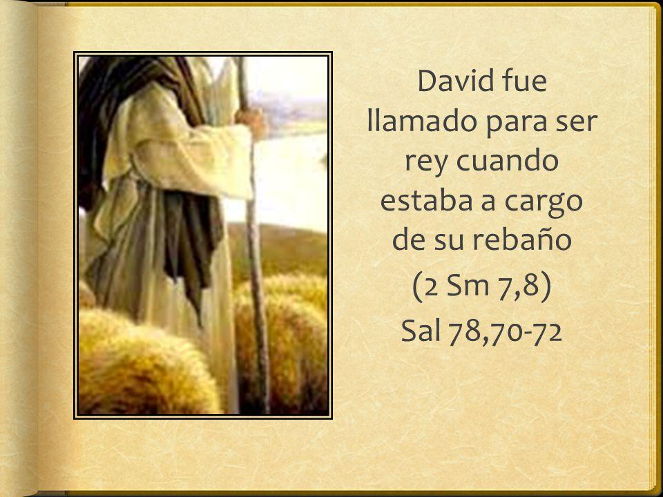 David fue llamado para ser rey cuando estaba a cargo de su rebaño
