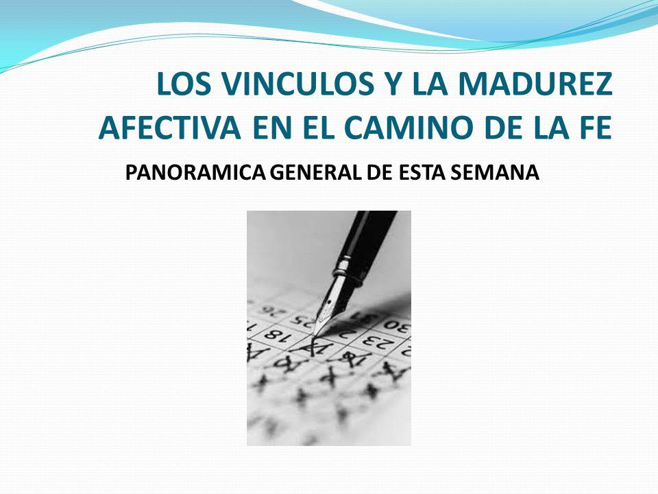 LOS VINCULOS Y LA MADUREZ AFECTIVA EN EL CAMINO DE LA FE