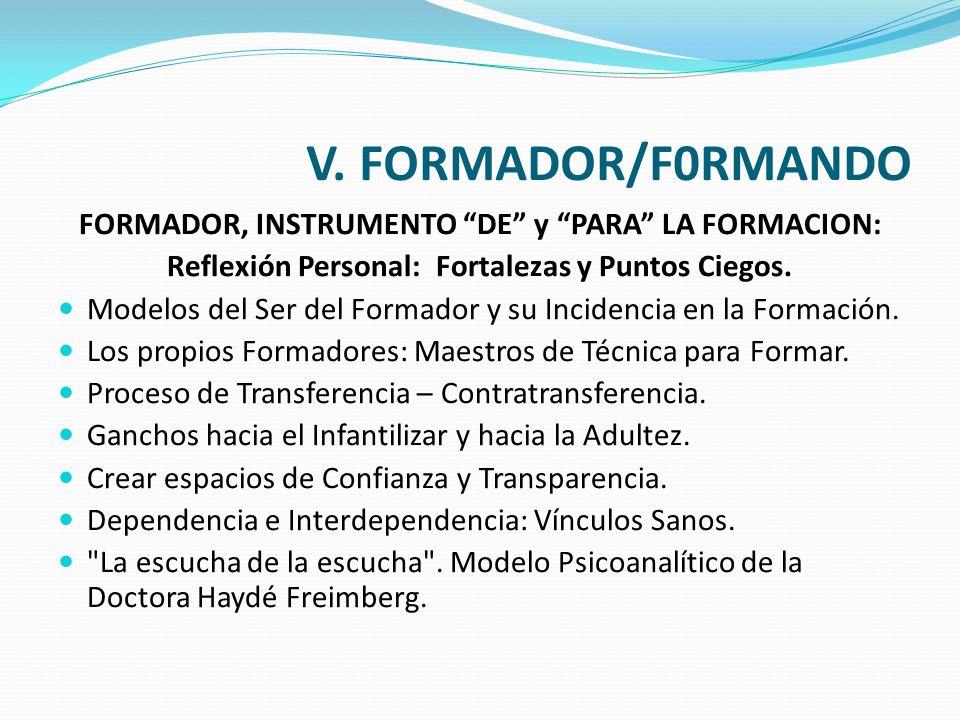 V. FORMADOR/F0RMANDO FORMADOR, INSTRUMENTO DE y PARA LA FORMACION: