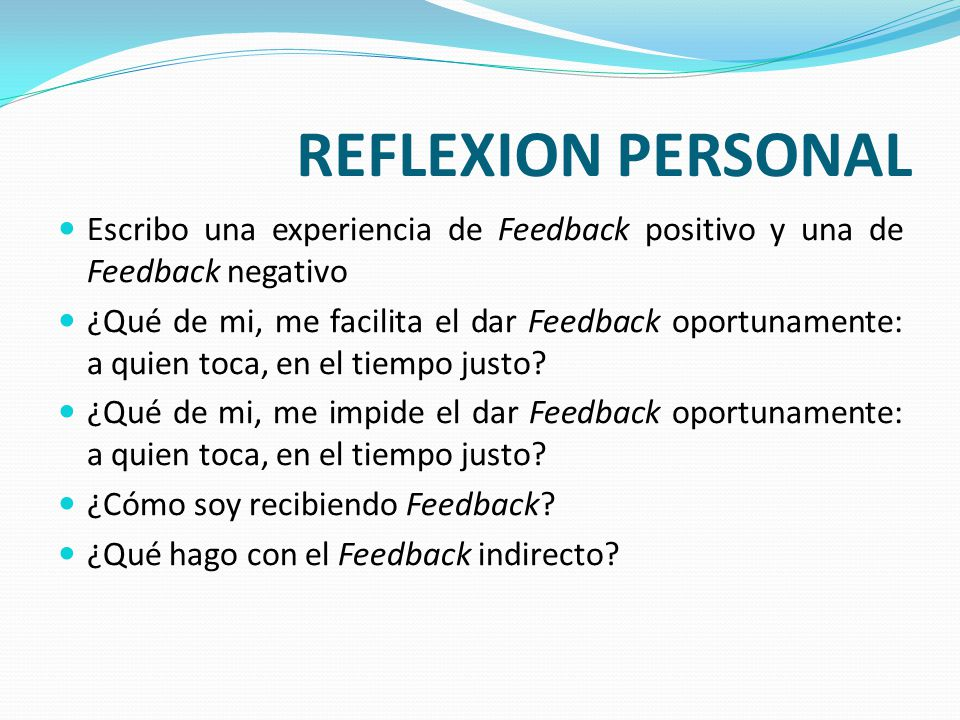 REFLEXION PERSONAL Escribo una experiencia de Feedback positivo y una de Feedback negativo.
