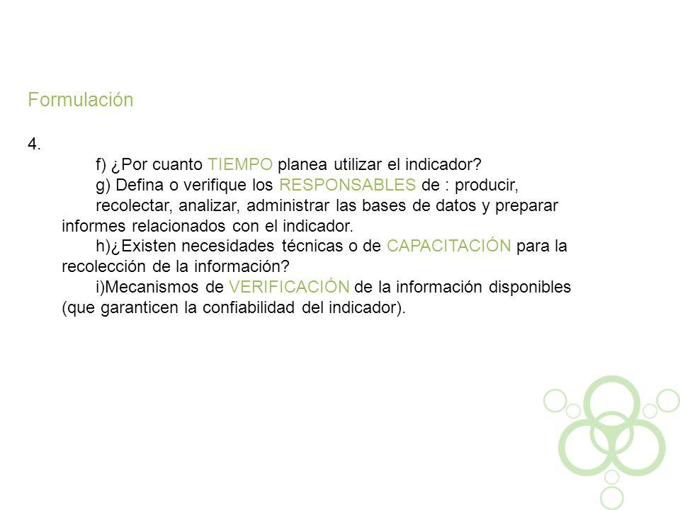 Formulación 4. f) ¿Por cuanto TIEMPO planea utilizar el indicador