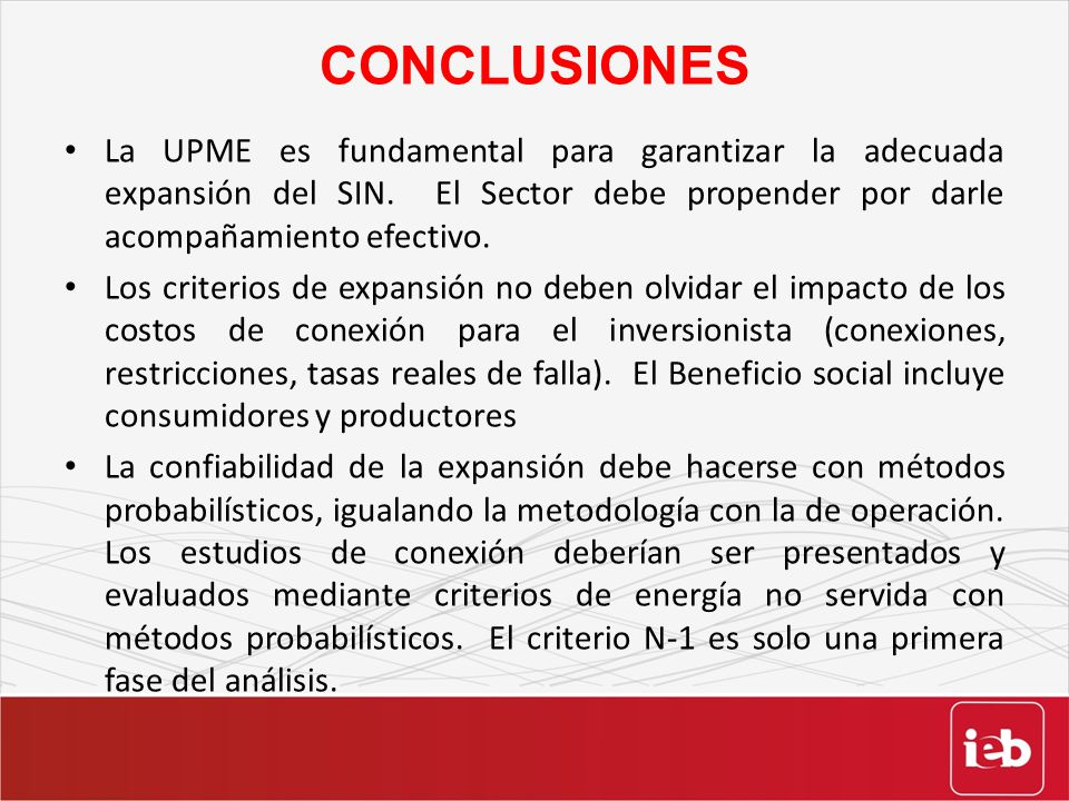 CONCLUSIONES La UPME es fundamental para garantizar la adecuada expansión del SIN. El Sector debe propender por darle acompañamiento efectivo.