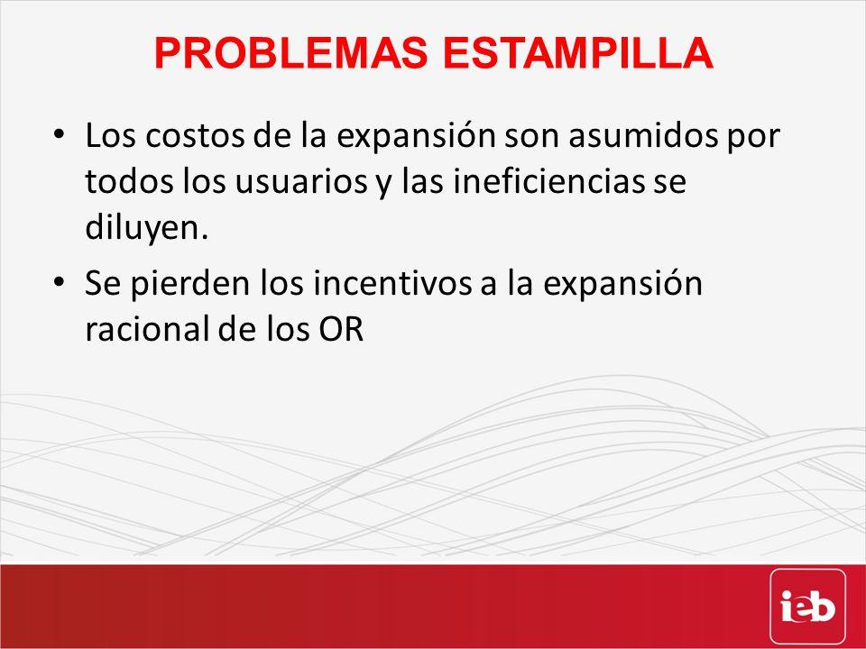 PROBLEMAS ESTAMPILLA Los costos de la expansión son asumidos por todos los usuarios y las ineficiencias se diluyen.