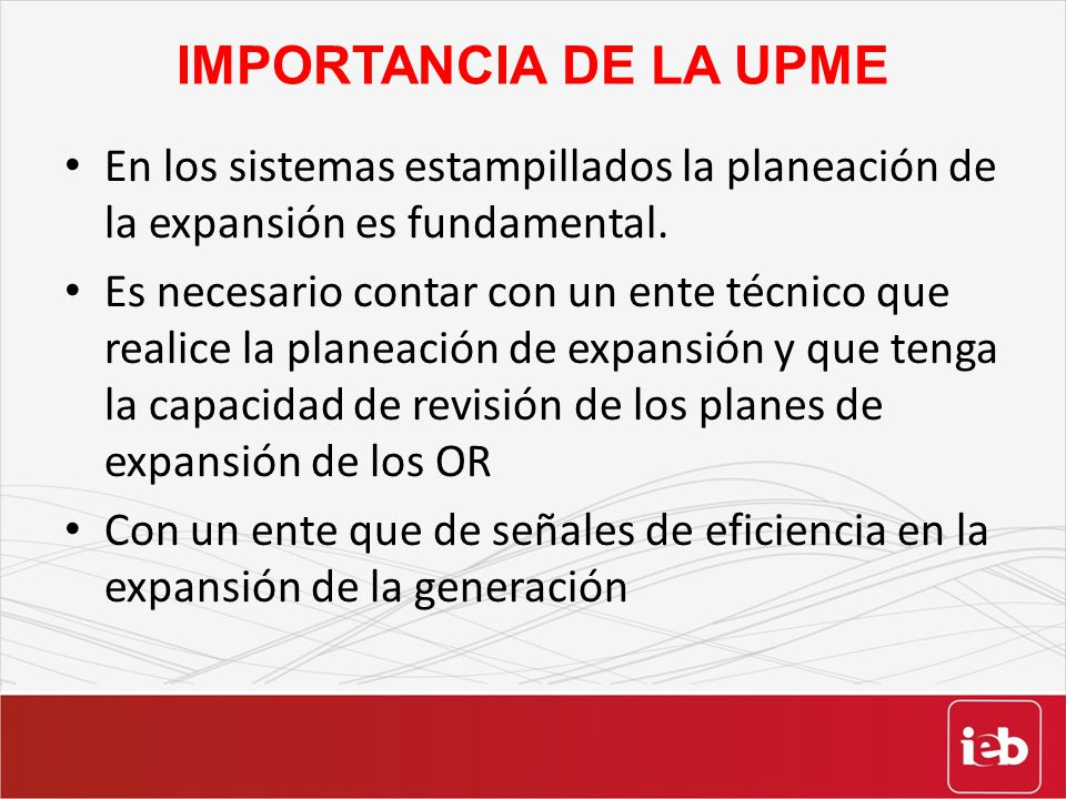 IMPORTANCIA DE LA UPME En los sistemas estampillados la planeación de la expansión es fundamental.