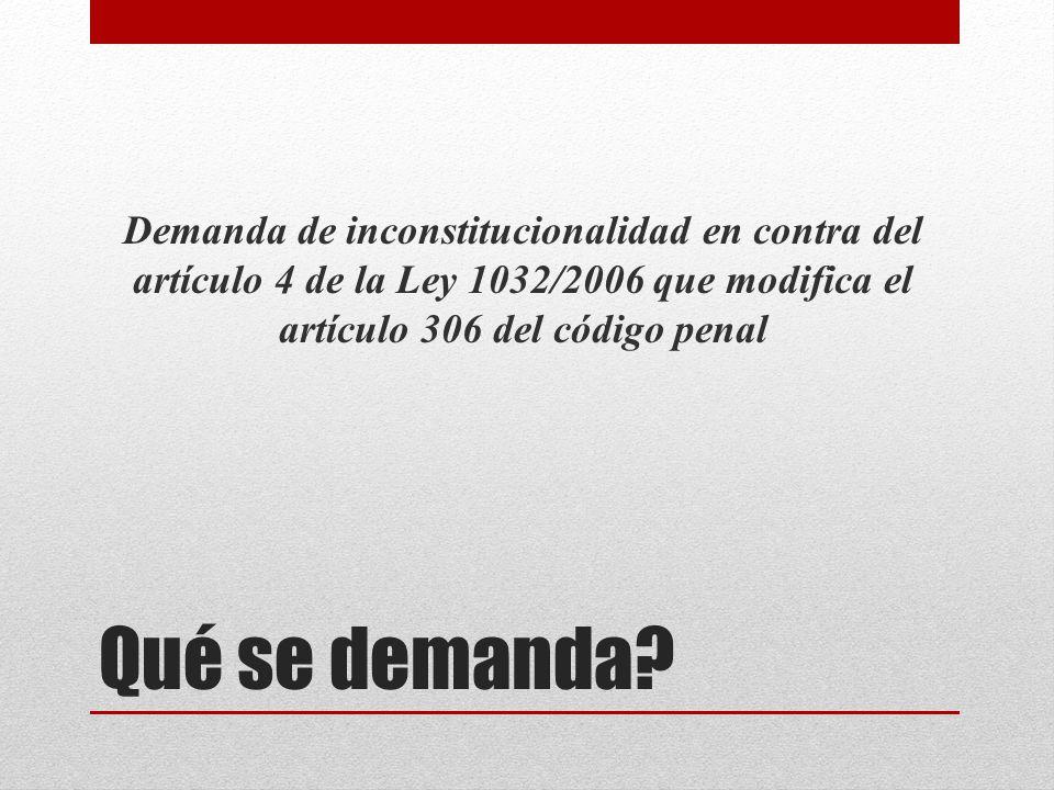 Demanda de inconstitucionalidad en contra del artículo 4 de la Ley 1032/2006 que modifica el artículo 306 del código penal