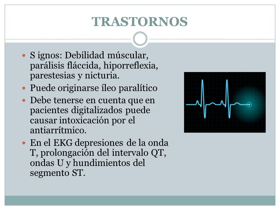 TRASTORNOS S ignos: Debilidad múscular, parálisis fláccida, hiporreflexia, parestesias y nicturia. Puede originarse íleo paralítico.