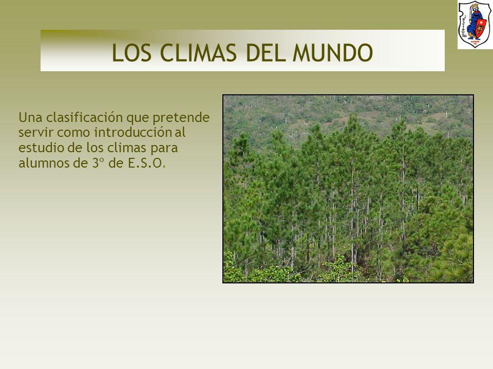 LOS CLIMAS DEL MUNDO Una clasificación que pretende servir como introducción al estudio de los climas para alumnos de 3º de E.S.O.