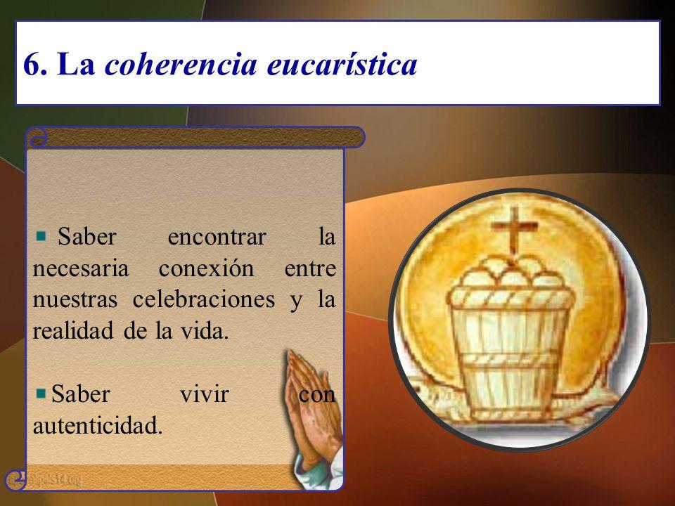 6. La coherencia eucarística