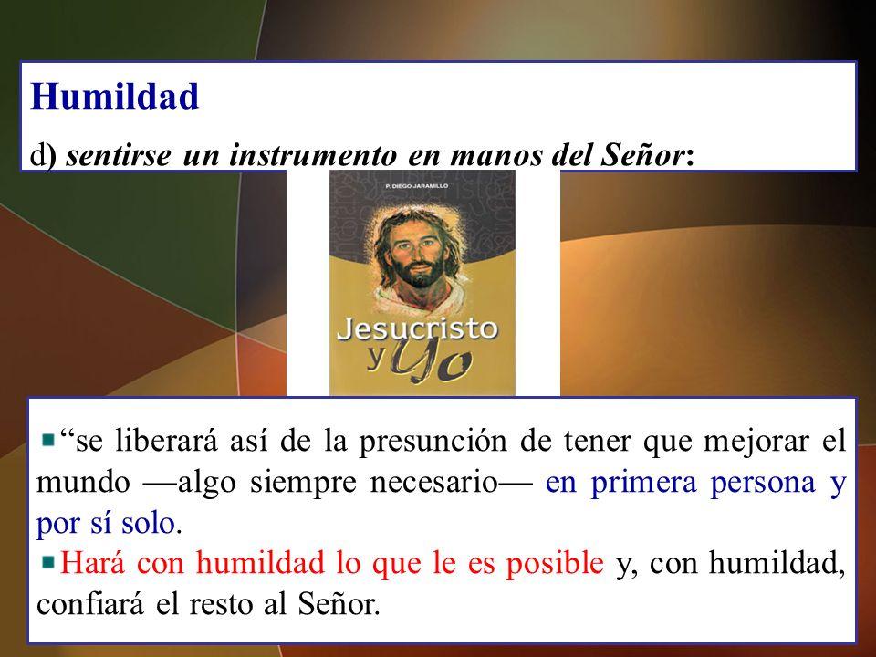 Humildad d) sentirse un instrumento en manos del Señor: