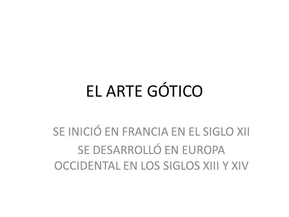 EL ARTE GÓTICO SE INICIÓ EN FRANCIA EN EL SIGLO XII