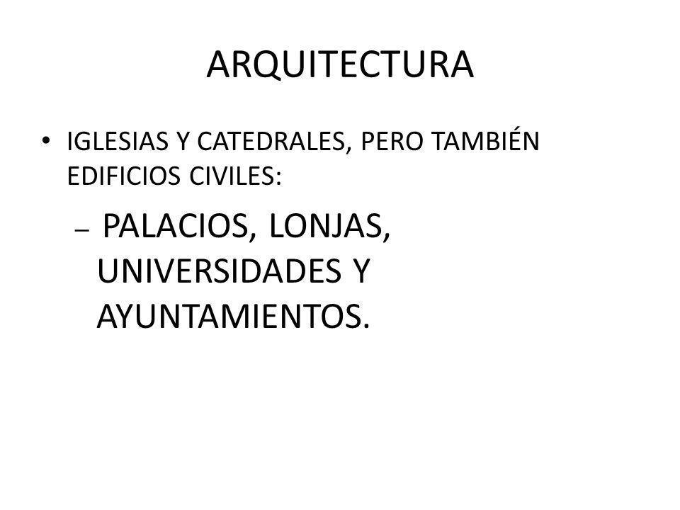 ARQUITECTURA IGLESIAS Y CATEDRALES, PERO TAMBIÉN EDIFICIOS CIVILES: