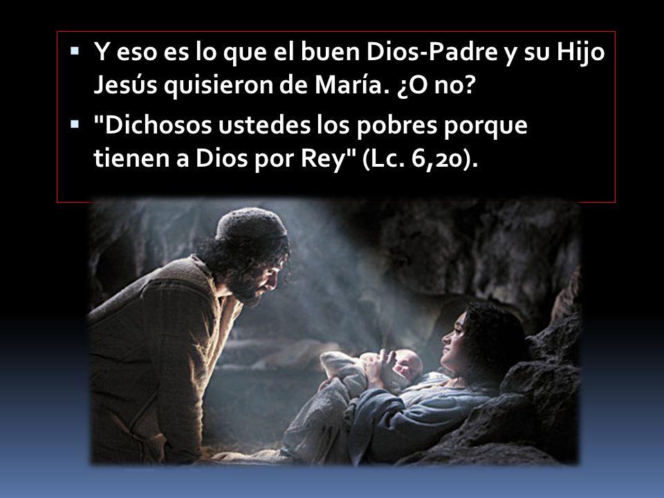 Y eso es lo que el buen Dios-Padre y su Hijo Jesús quisieron de María