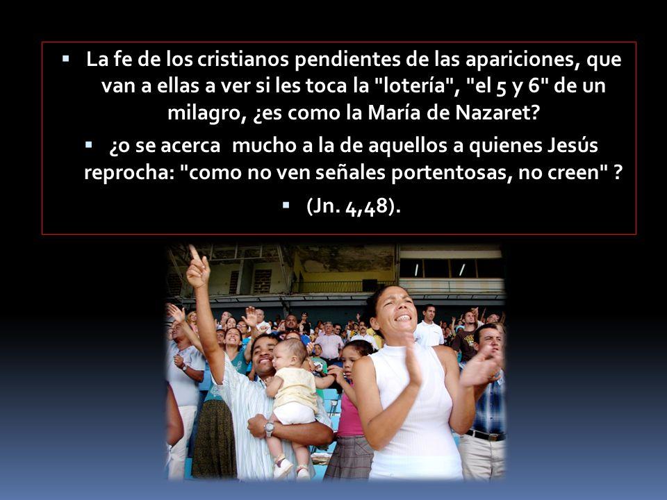 La fe de los cristianos pendientes de las apariciones, que van a ellas a ver si les toca la lotería , el 5 y 6 de un milagro, ¿es como la María de Nazaret