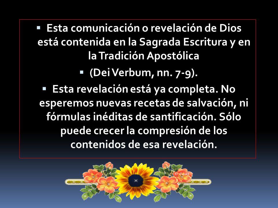 Esta comunicación o revelación de Dios está contenida en la Sagrada Escritura y en la Tradición Apostólica
