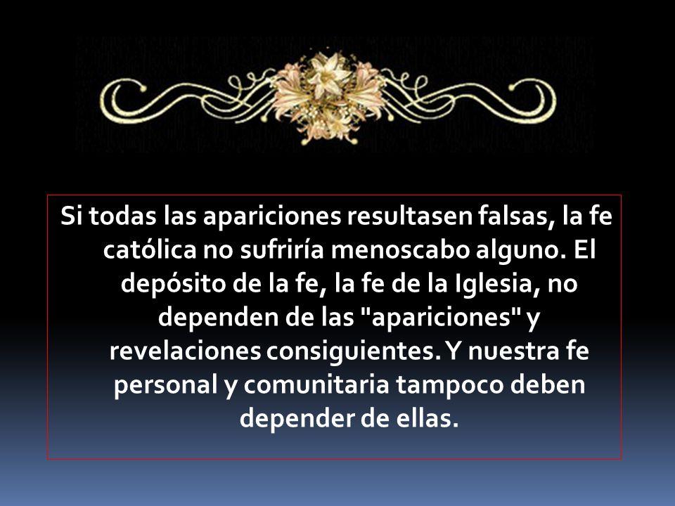 Si todas las apariciones resultasen falsas, la fe católica no sufriría menoscabo alguno.