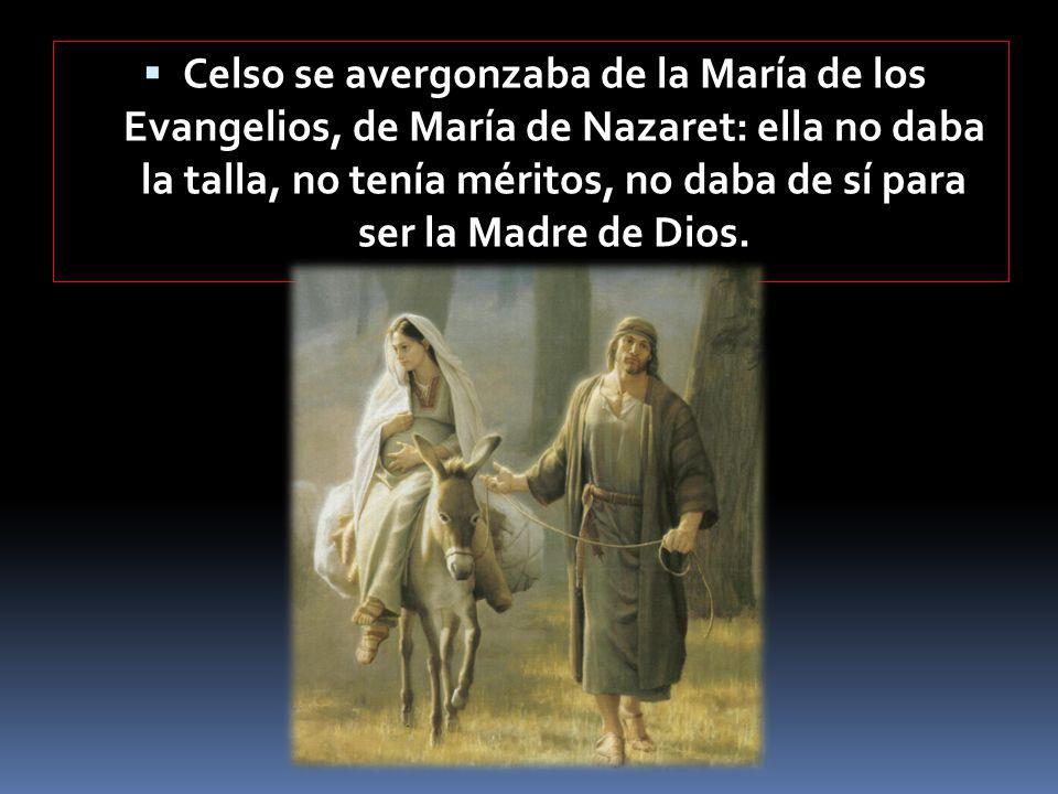 Celso se avergonzaba de la María de los Evangelios, de María de Nazaret: ella no daba la talla, no tenía méritos, no daba de sí para ser la Madre de Dios.