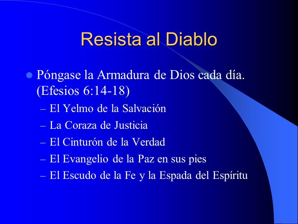 Resista al DiabloPóngase la Armadura de Dios cada día. (Efesios 6:14-18) El Yelmo de la Salvación. La Coraza de Justicia.