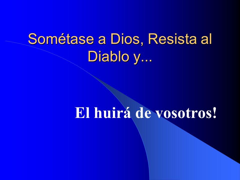 Sométase a Dios, Resista al Diablo y...