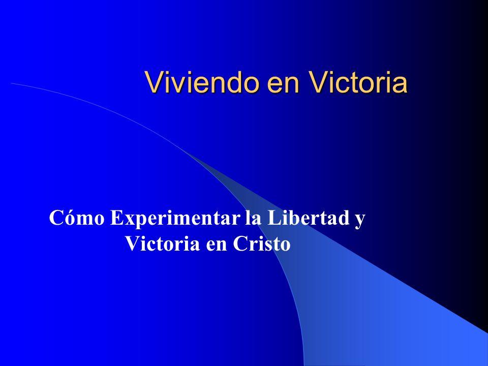 Cómo Experimentar la Libertad y Victoria en Cristo