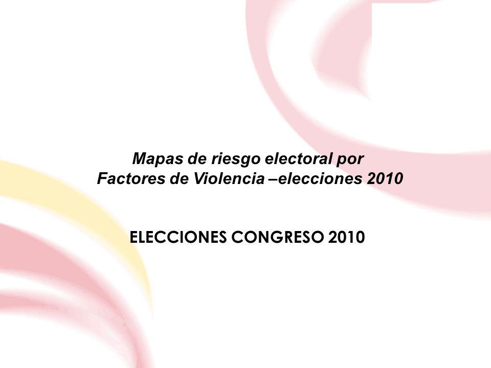 Mapas de riesgo electoral por Factores de Violencia –elecciones 2010