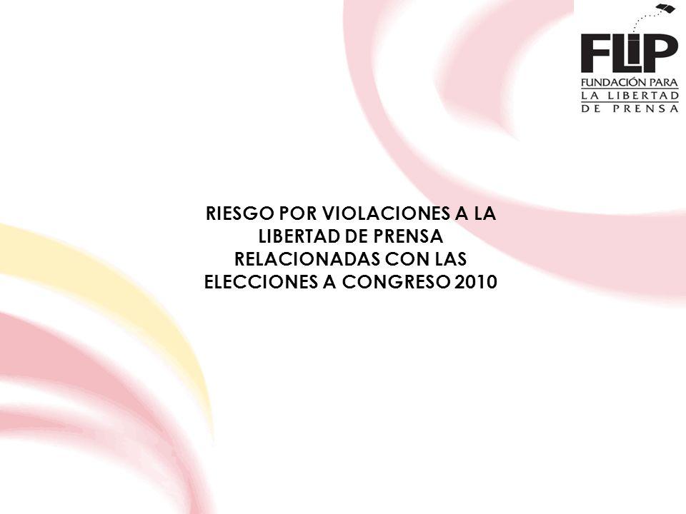 RIESGO POR VIOLACIONES A LA LIBERTAD DE PRENSA RELACIONADAS CON LAS ELECCIONES A CONGRESO 2010