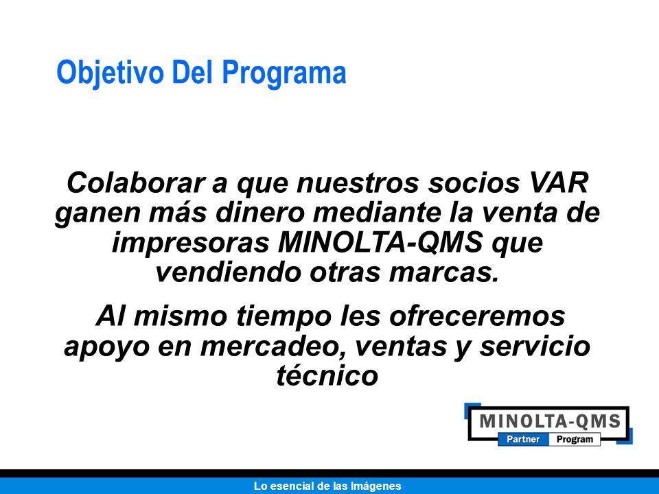 Objetivo Del Programa Colaborar a que nuestros socios VAR ganen más dinero mediante la venta de impresoras MINOLTA-QMS que vendiendo otras marcas.