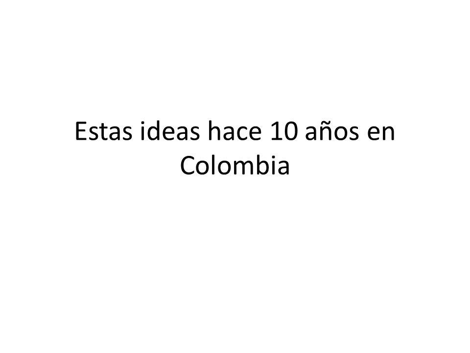 Estas ideas hace 10 años en Colombia