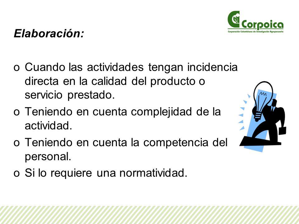 Elaboración: Cuando las actividades tengan incidencia directa en la calidad del producto o servicio prestado.