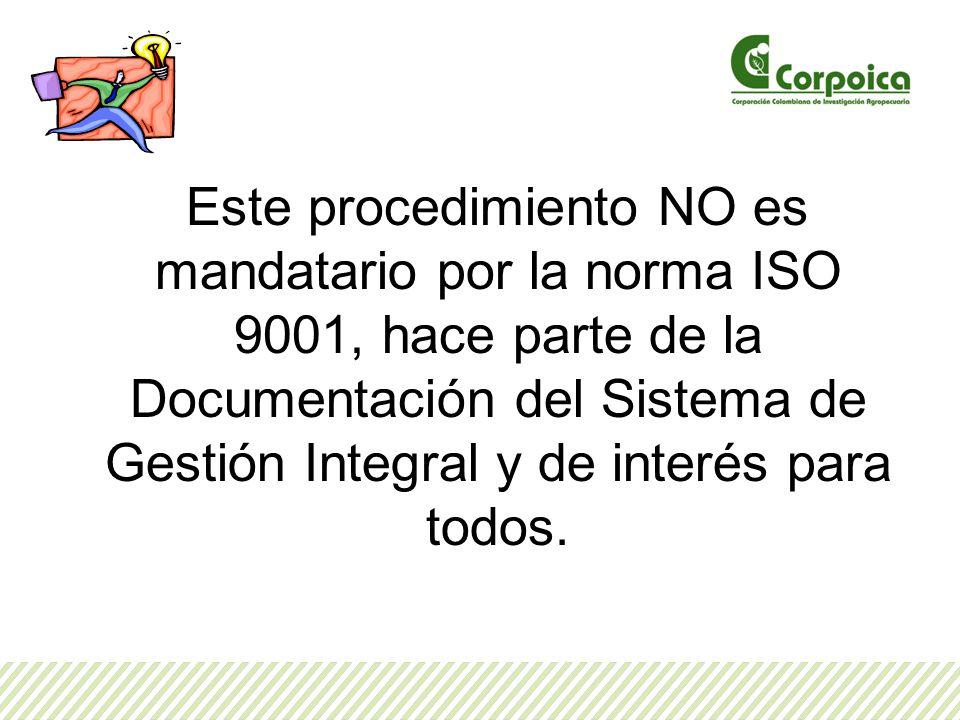 Este procedimiento NO es mandatario por la norma ISO 9001, hace parte de la Documentación del Sistema de Gestión Integral y de interés para todos.