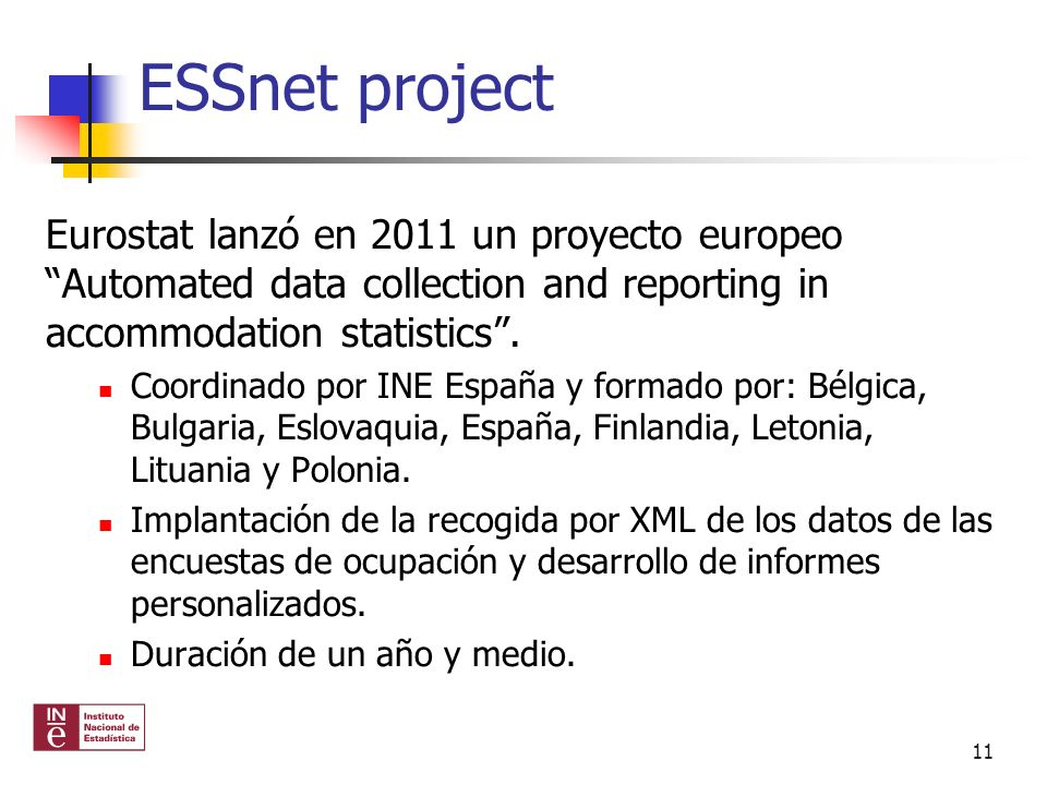 ESSnet project Eurostat lanzó en 2011 un proyecto europeo Automated data collection and reporting in accommodation statistics .